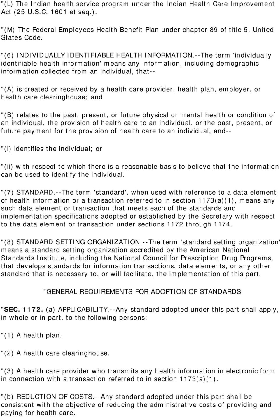 "--The term 'individually identifiable health information' means any information, including demographic information collected from an individual, that-- ""(A) is created or received by a health care"