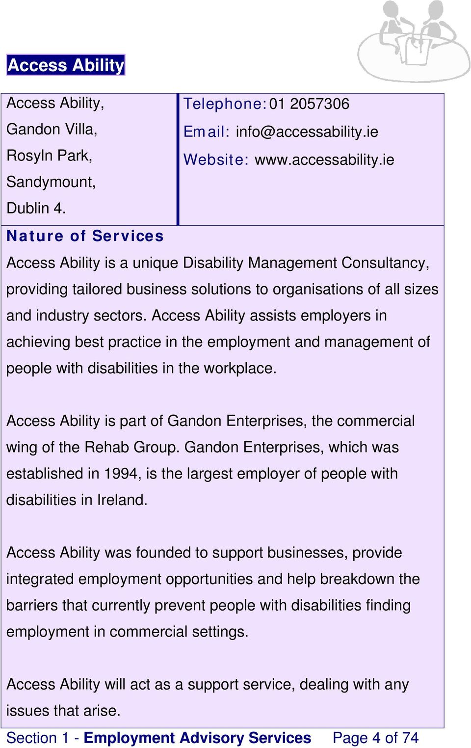 Access Ability assists employers in achieving best practice in the employment and management of people with disabilities in the workplace.