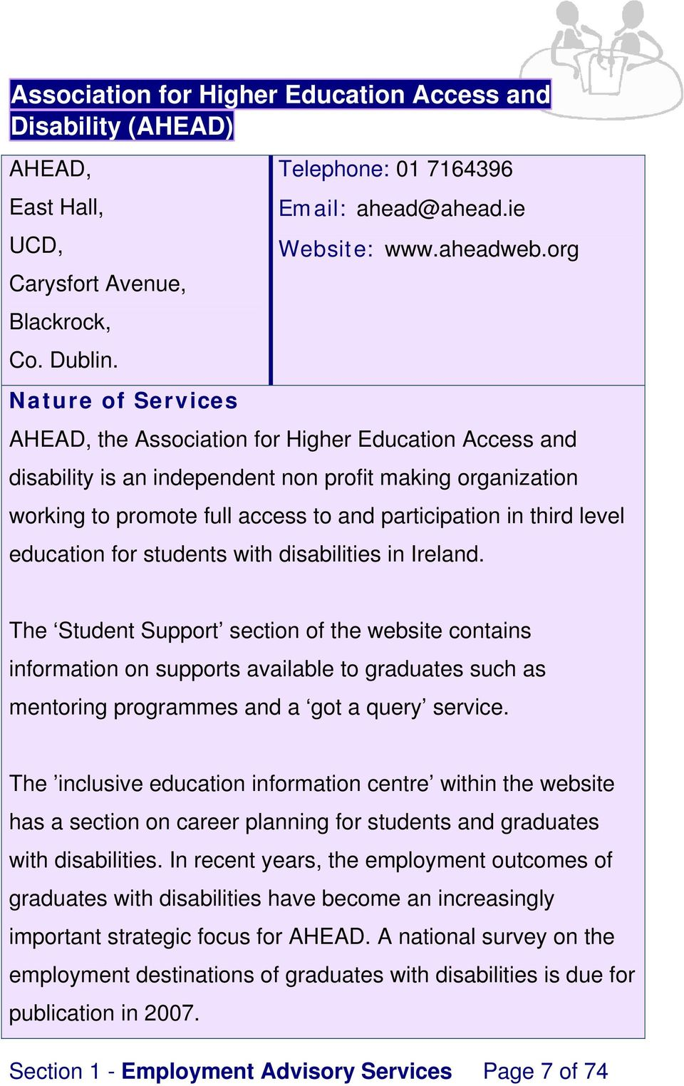 students with disabilities in Ireland. The Student Support section of the website contains information on supports available to graduates such as mentoring programmes and a got a query service.