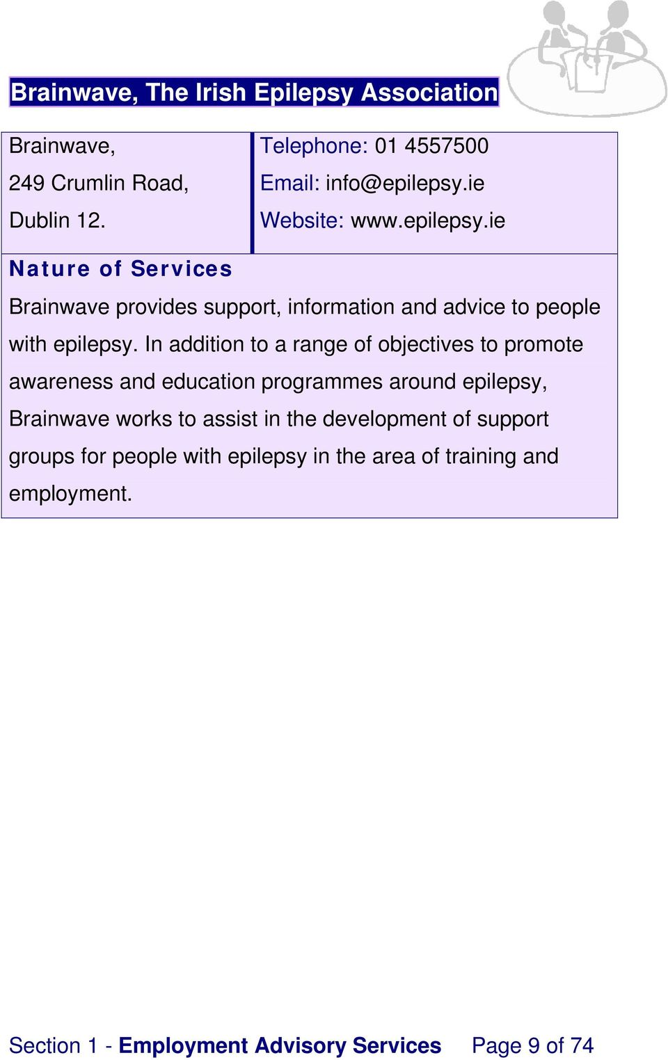 In addition to a range of objectives to promote awareness and education programmes around epilepsy, Brainwave works to assist