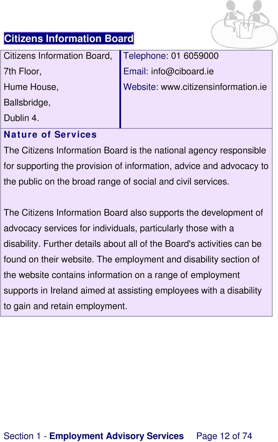 The Citizens Information Board also supports the development of advocacy services for individuals, particularly those with a disability.