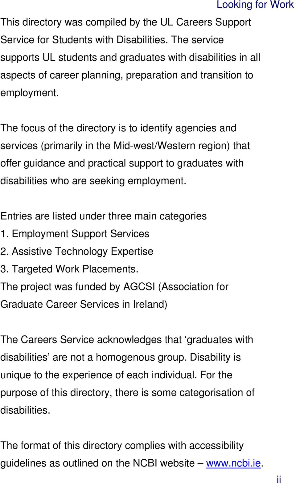 The focus of the directory is to identify agencies and services (primarily in the Mid-west/Western region) that offer guidance and practical support to graduates with disabilities who are seeking