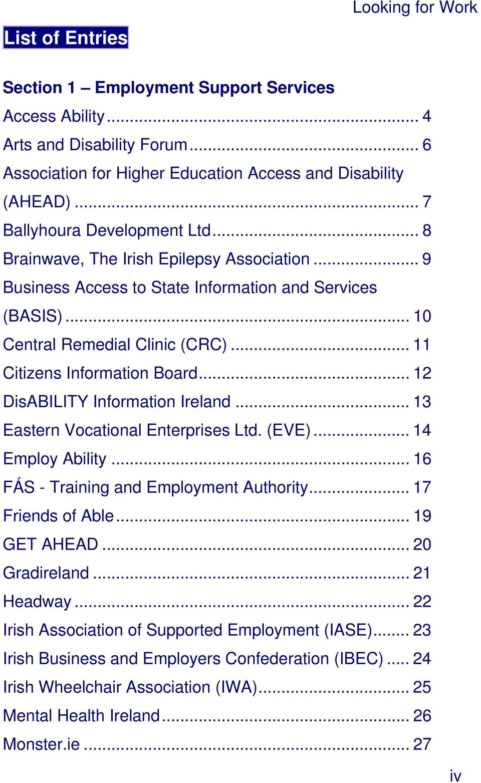 .. 11 Citizens Information Board... 12 DisABILITY Information Ireland... 13 Eastern Vocational Enterprises Ltd. (EVE)... 14 Employ Ability... 16 FÁS - Training and Employment Authority.