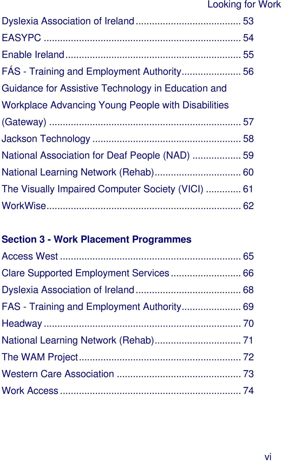 .. 58 National Association for Deaf People (NAD)... 59 National Learning Network (Rehab)... 60 The Visually Impaired Computer Society (VICI)... 61 WorkWise.