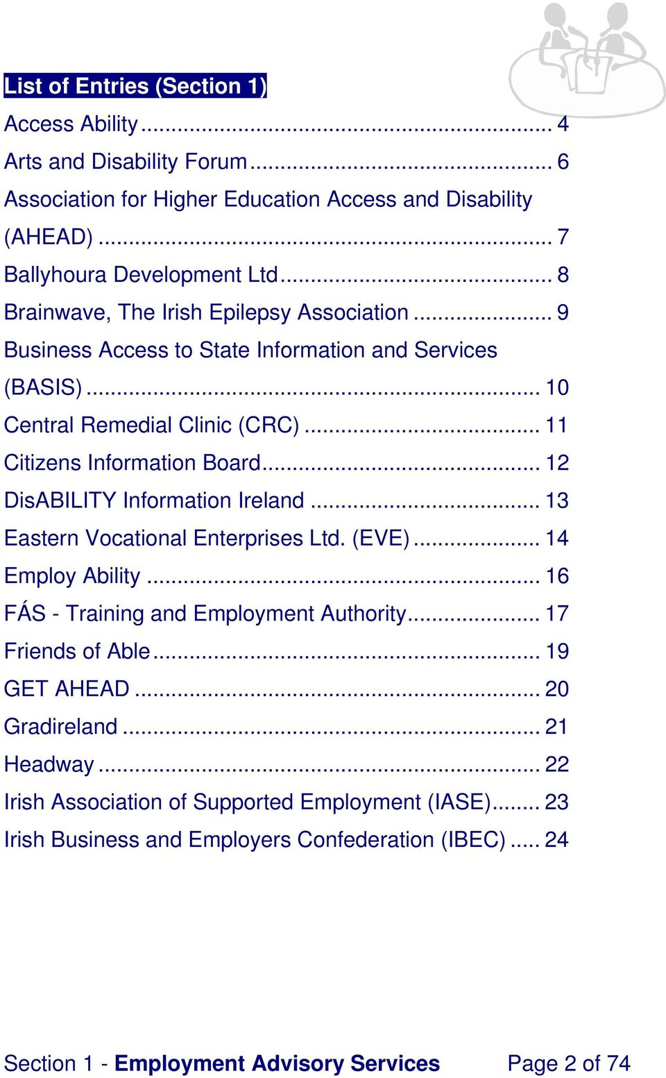 .. 12 DisABILITY Information Ireland... 13 Eastern Vocational Enterprises Ltd. (EVE)... 14 Employ Ability... 16 FÁS - Training and Employment Authority... 17 Friends of Able.