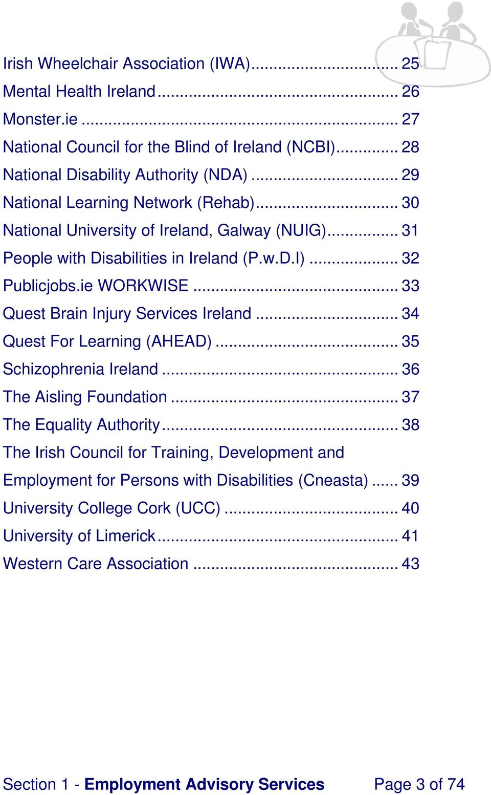 .. 33 Quest Brain Injury Services Ireland... 34 Quest For Learning (AHEAD)... 35 Schizophrenia Ireland... 36 The Aisling Foundation... 37 The Equality Authority.