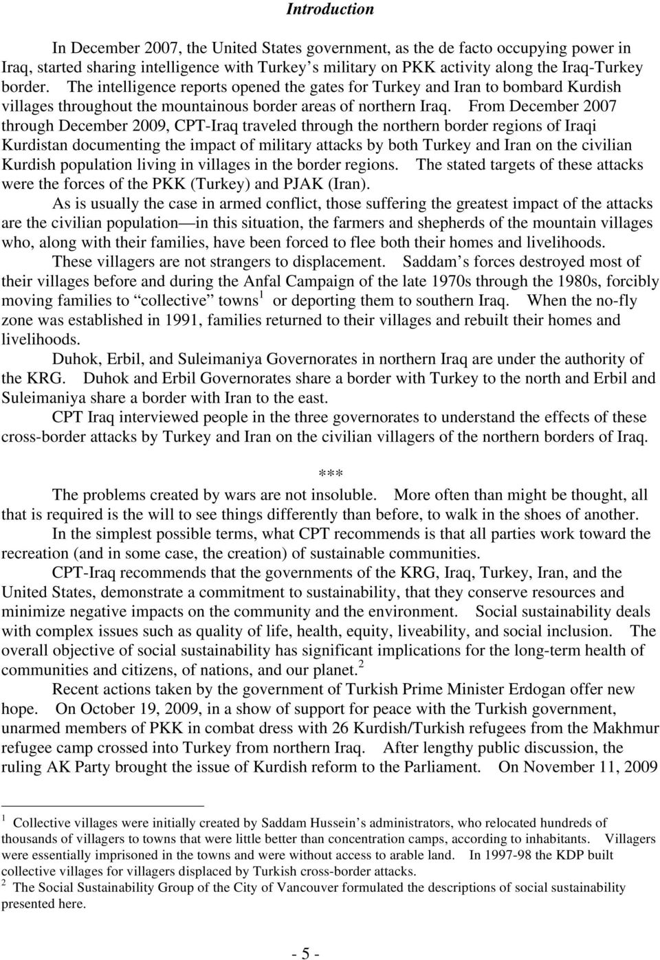 From December 2007 through December 2009, CPT-Iraq traveled through the northern border regions of Iraqi Kurdistan documenting the impact of military attacks by both Turkey and Iran on the civilian