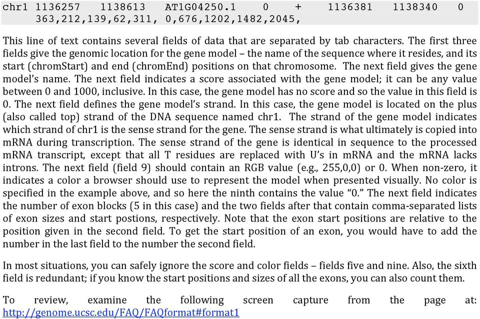 The next field indicates a score associated with the gene model; it can be any value between0and1000,inclusive.inthiscase,thegenemodelhasnoscoreandsothevalueinthisfieldis 0.
