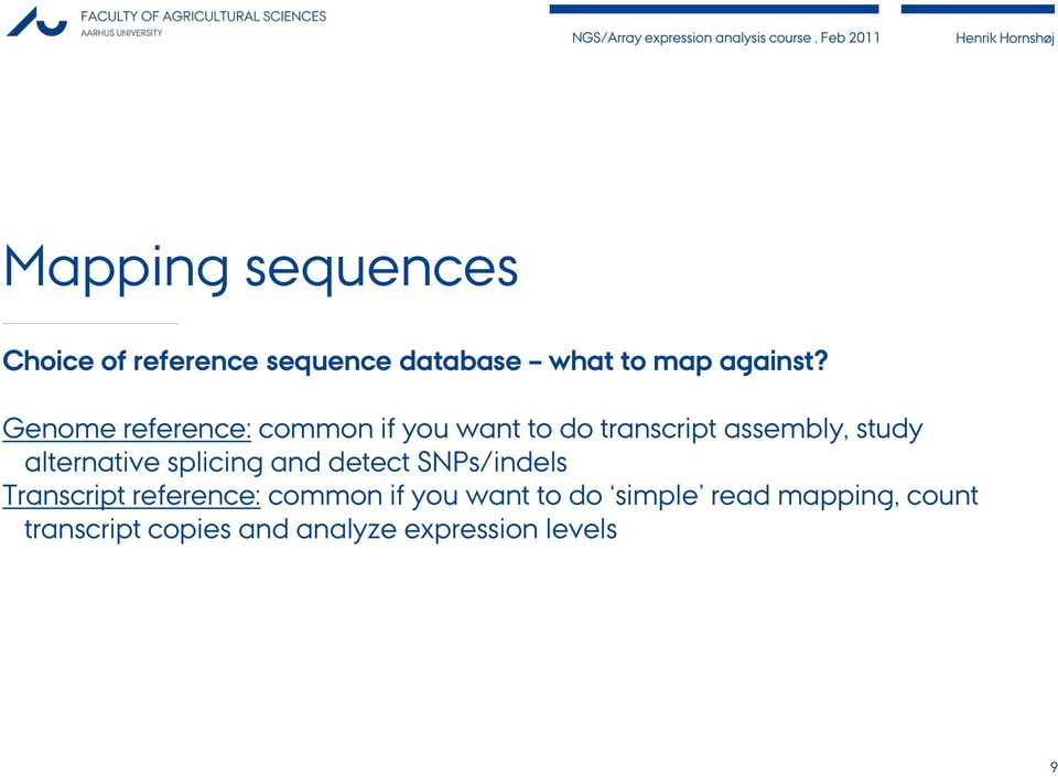 alternative splicing and detect SNPs/indels Transcript reference: common if