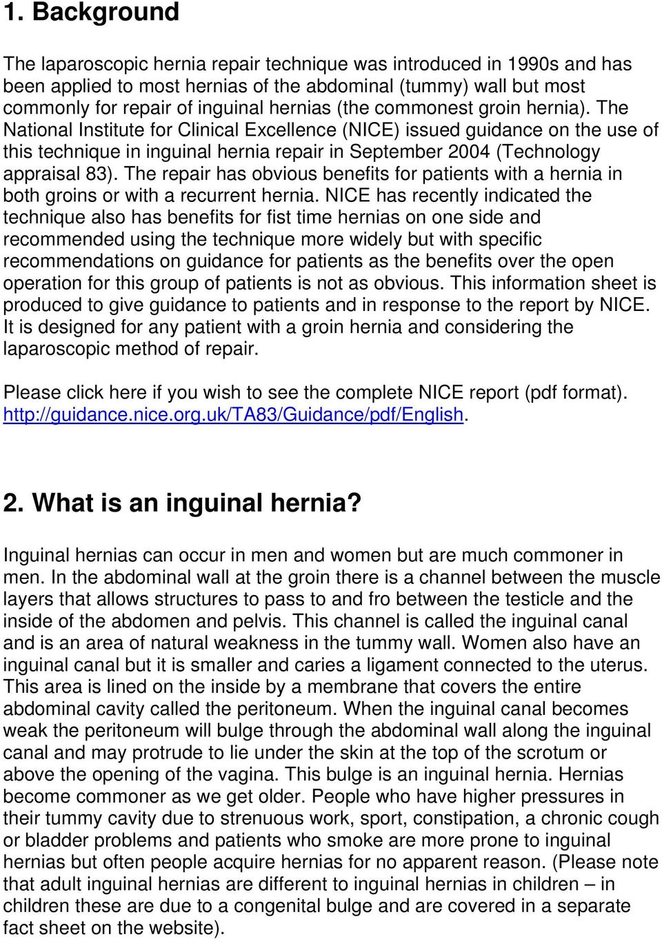 The repair has obvious benefits for patients with a hernia in both groins or with a recurrent hernia.