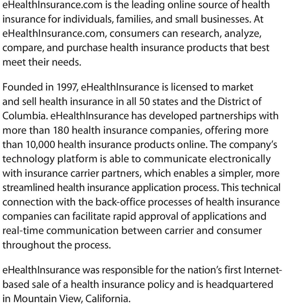 Founded in 1997, ehealthinsurance is licensed to market and sell health insurance in all 50 states and the District of Columbia.