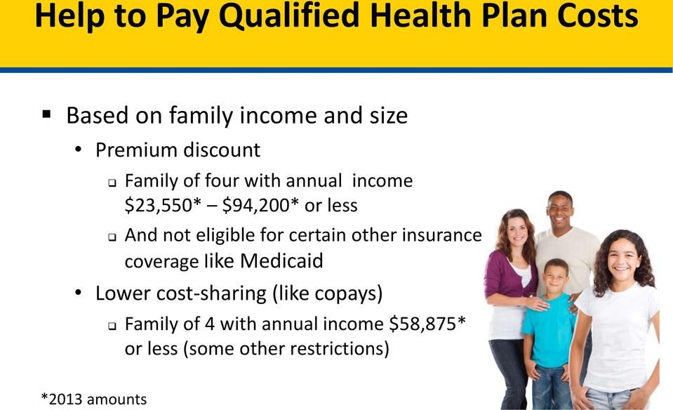 eligible for certain other insurance coverage like Medicaid Lower cost-sharing (like