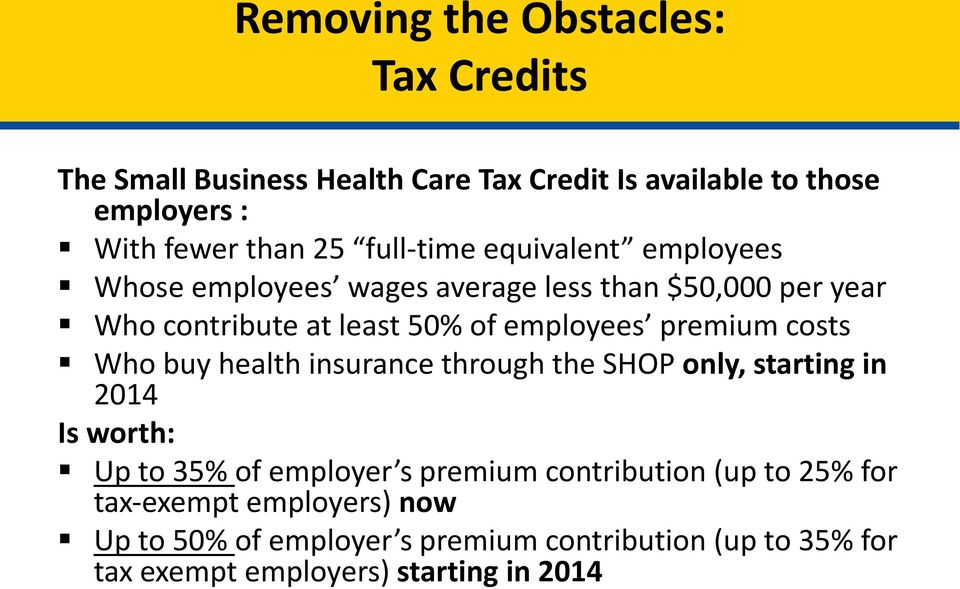 premium costs Who buy health insurance through the SHOP only, starting in 2014 Is worth: Up to 35% of employer s premium contribution