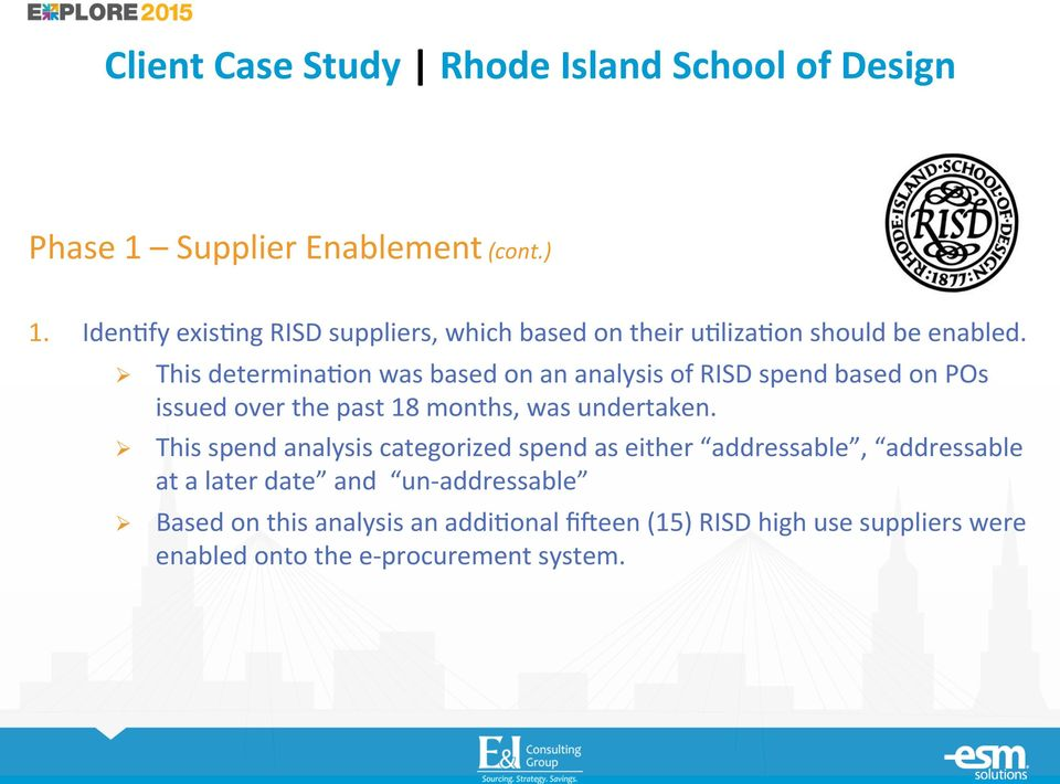 ! This determina7on was based on an analysis of RISD spend based on POs issued over the past 18 months, was undertaken.