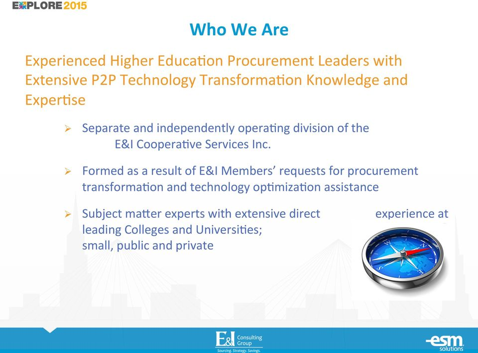 ! Formed as a result of E&I Members requests for procurement transforma7on and technology op7miza7on assistance!