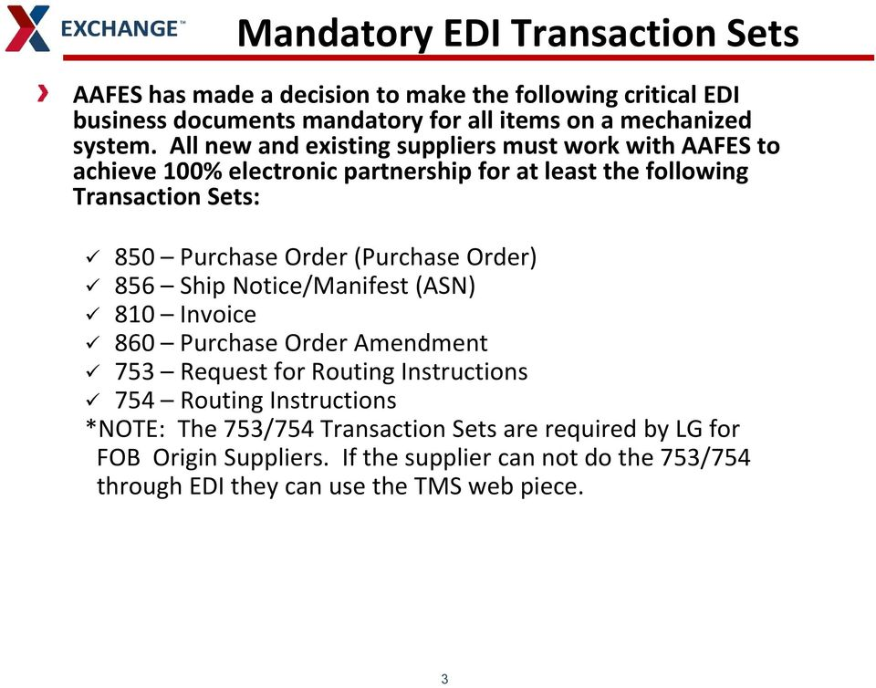 All new and existing suppliers must work with AAFES to achieve 100% electronic partnership pfor at least the following Transaction Sets: 850 Purchase Order
