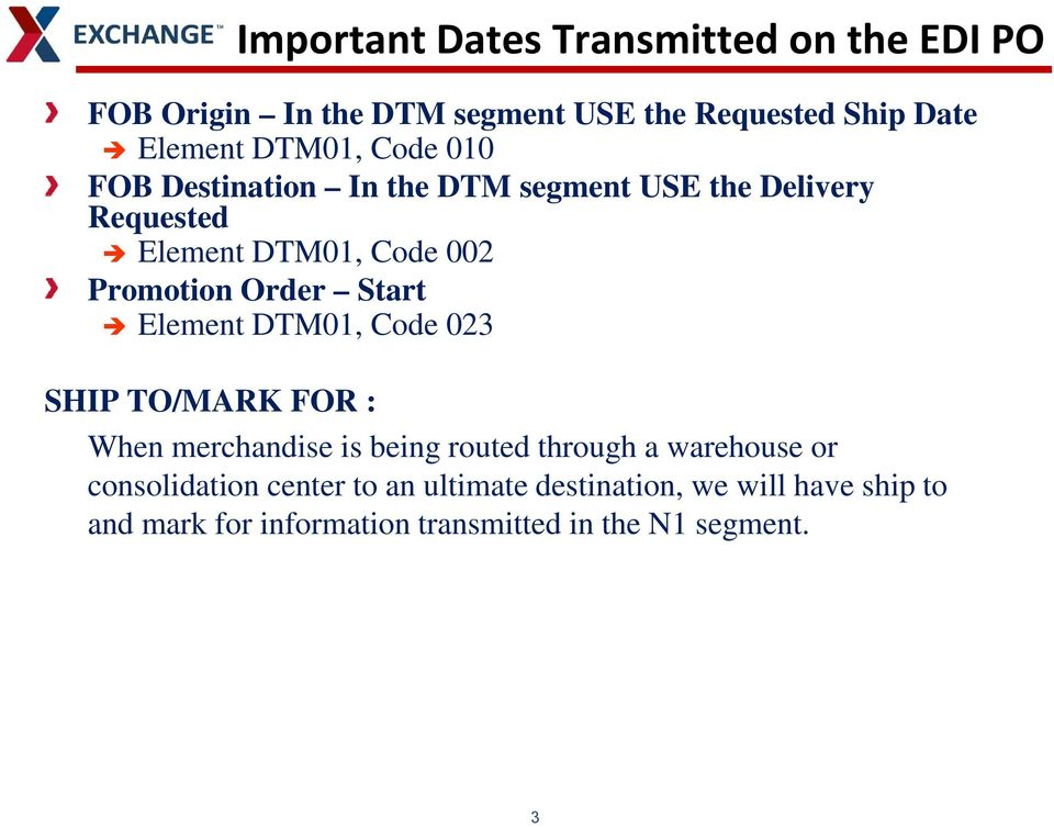 Order Start Element DTM01, Code 02 SHIP TO/MARK FOR : When merchandise is being routed through a warehouse or
