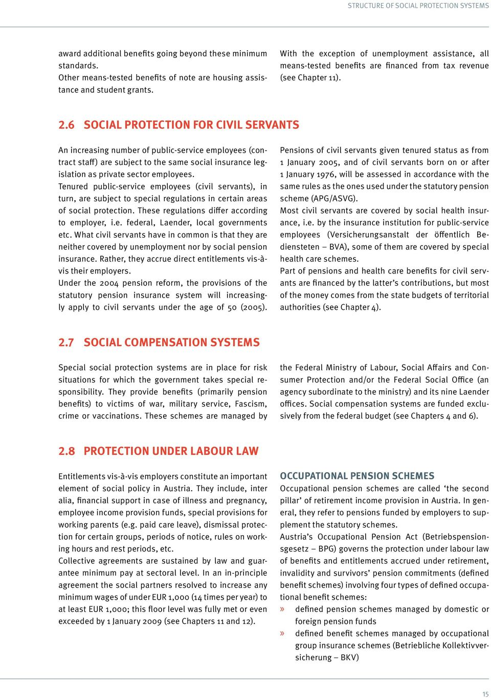 6 Social protection for civil servants An increasing number of public-service employees (contract staff) are subject to the same social insurance legislation as private sector employees.