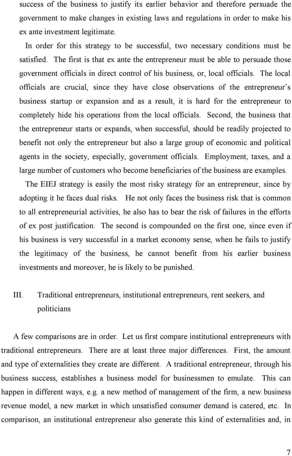 The first is that ex ante the entrepreneur must be able to persuade those government officials in direct control of his business, or, local officials.