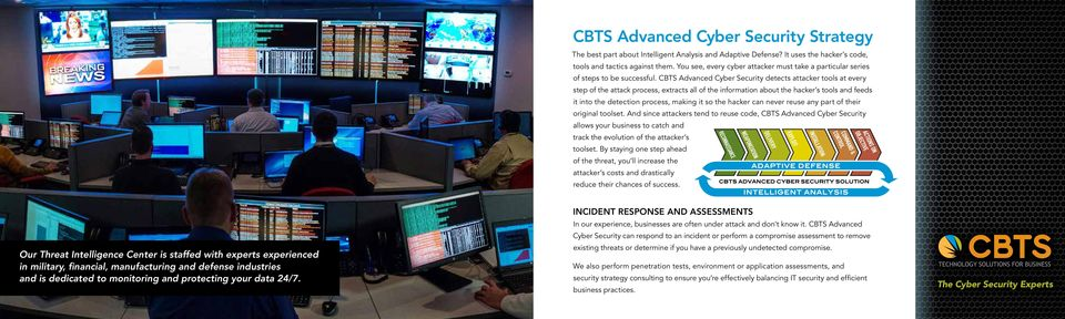 CBTS Advanced Cyber Security detects attacker tools at every step of the attack process, extracts all of the information about the hacker s tools and feeds it into the detection process, making it so