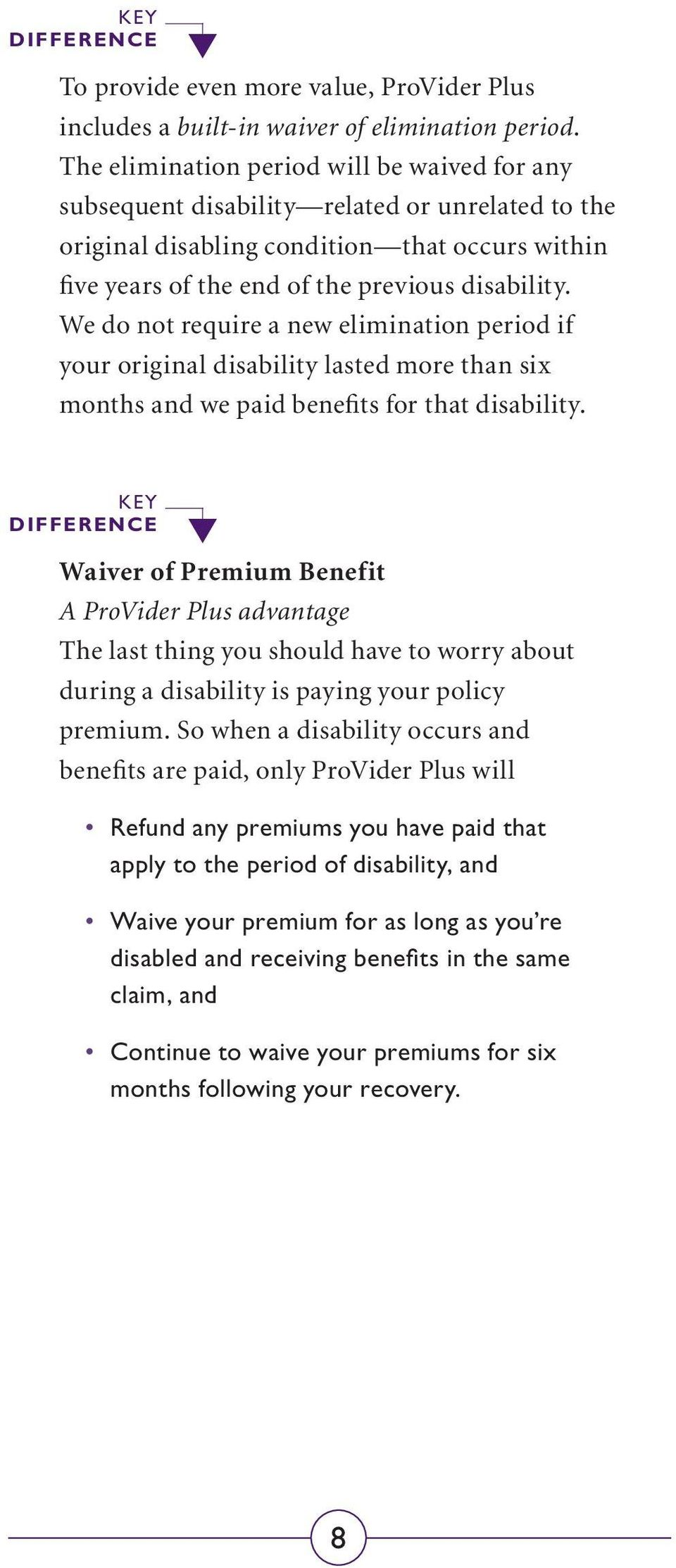 We do not require a new elimination period if your original disability lasted more than six months and we paid benefits for that disability.
