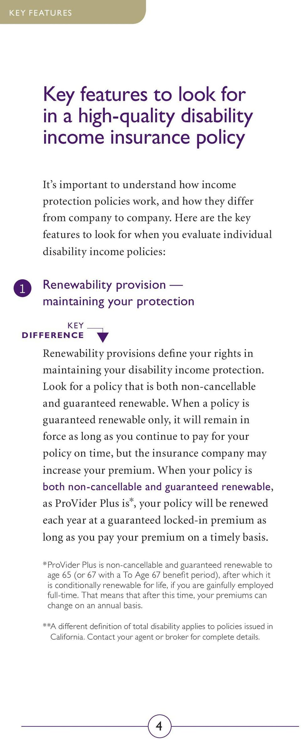 Here are the key features to look for when you evaluate individual disability income policies: 1 Renewability provision maintaining your protection Key Difference Renewability provisions define your