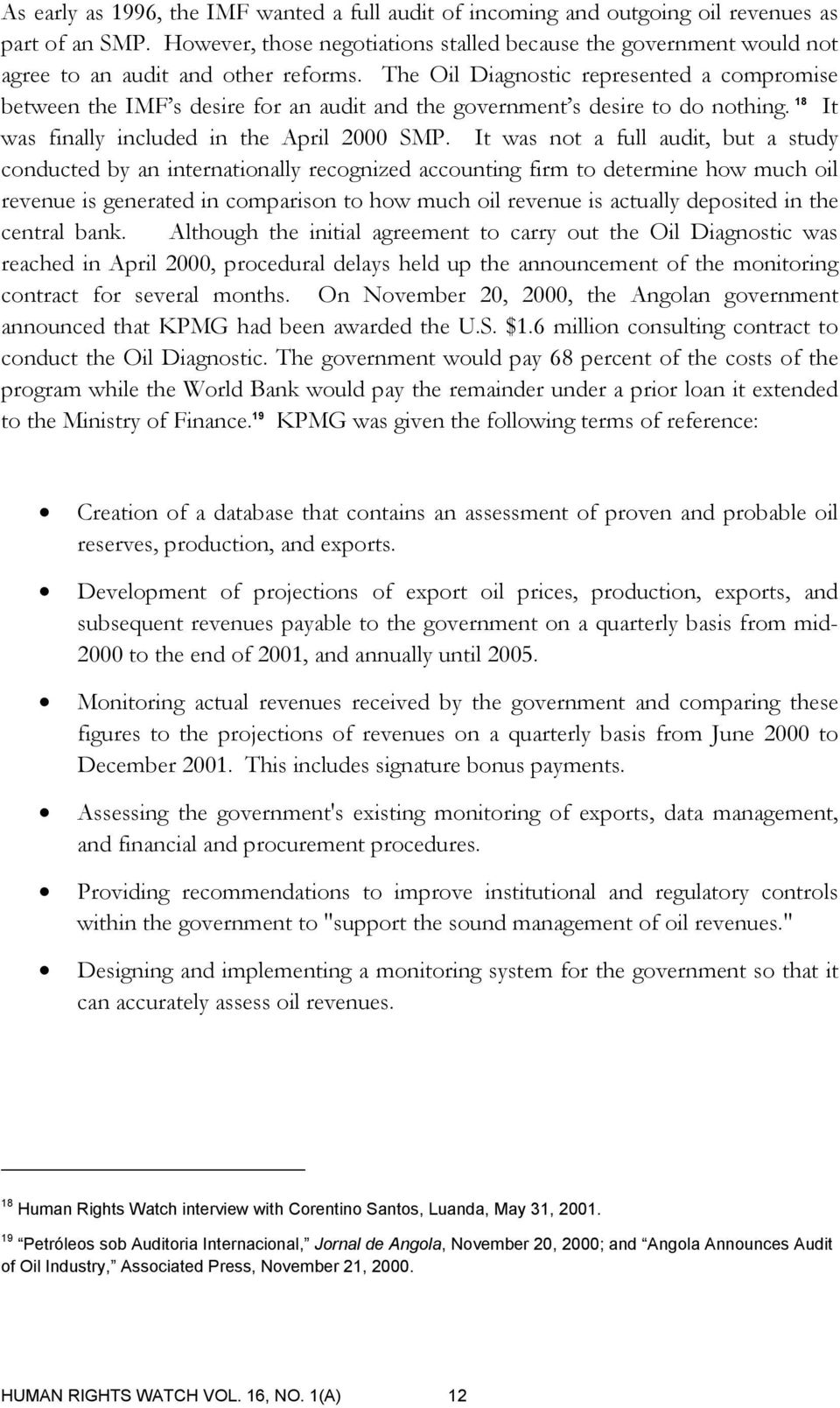 The Oil Diagnostic represented a compromise between the IMF s desire for an audit and the government s desire to do nothing. 18 It was finally included in the April 2000 SMP.