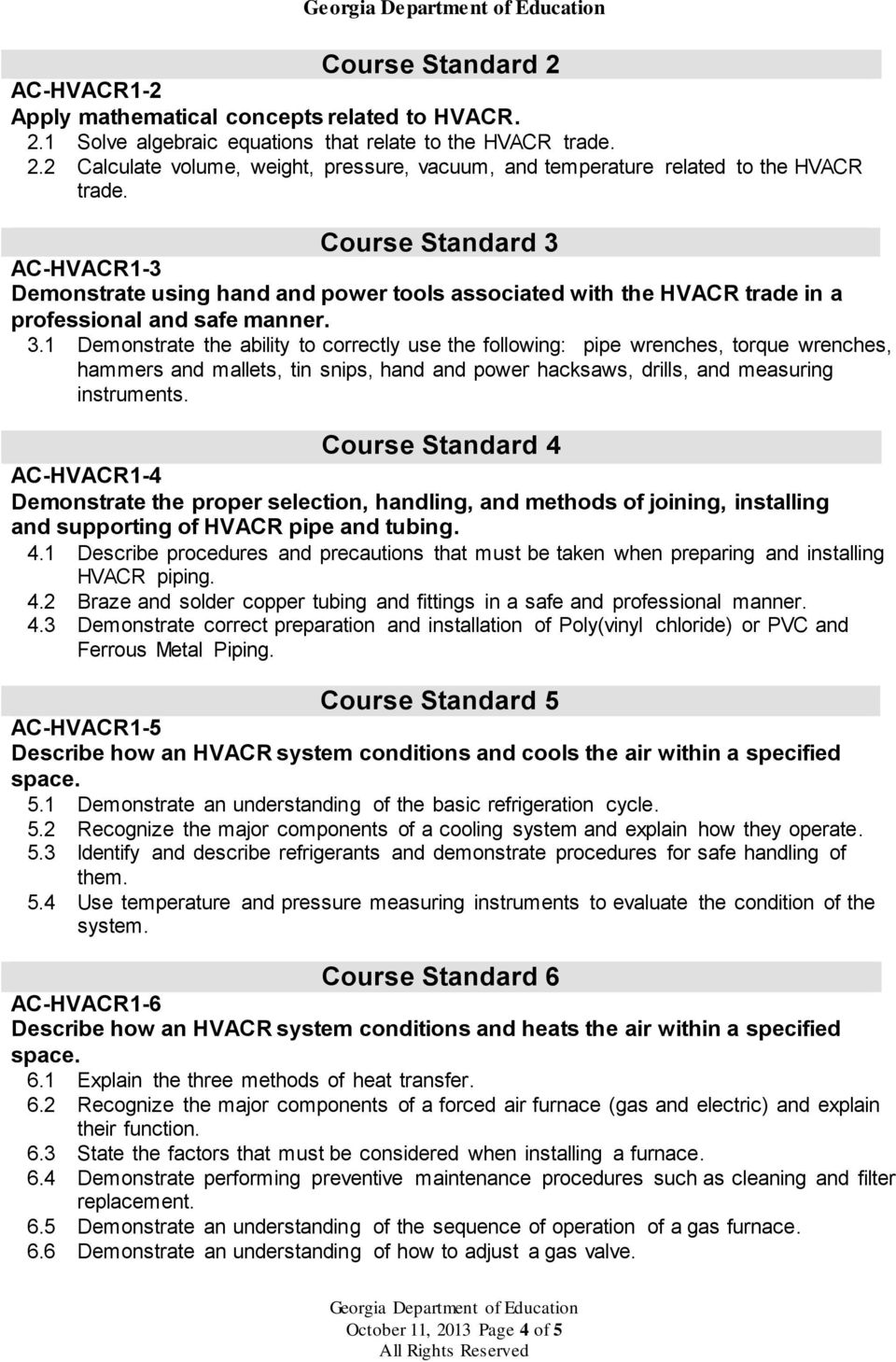 Course Standard 4 AC-HVACR1-4 Demonstrate the proper selection, handling, and methods of joining, installing and supporting of HVACR pipe and tubing. 4.1 Describe procedures and precautions that must be taken when preparing and installing HVACR piping.