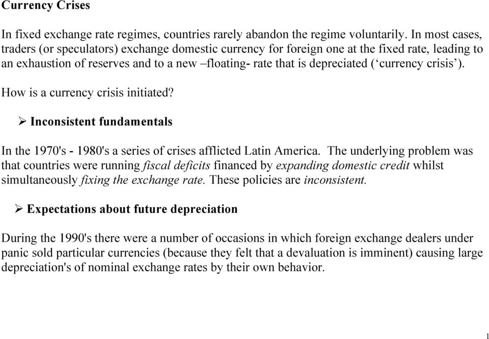 How is a currency crisis iniiaed? Inconsisen fundamenals In he 1970's - 1980's a series of crises affliced Lain America.