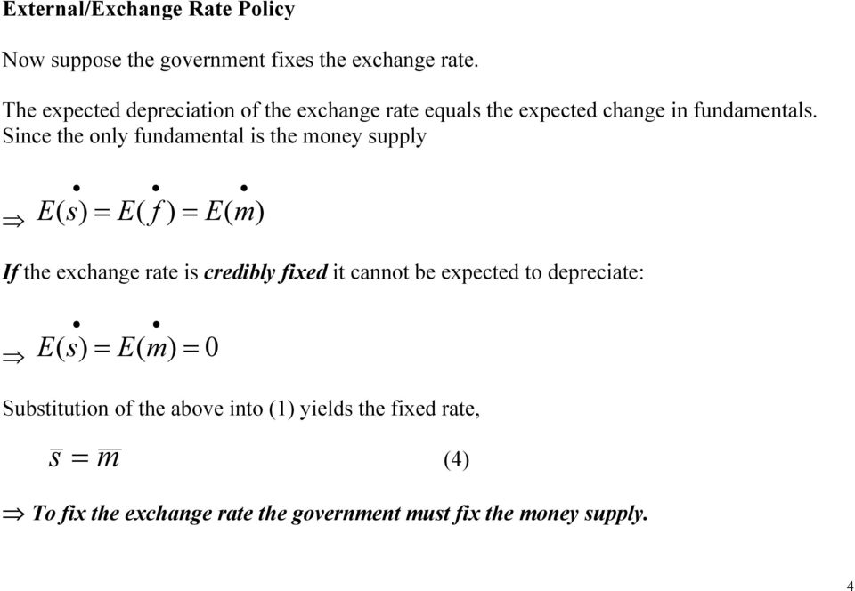Since he only fundamenal is he money supply E ( s) = E( f ) = E( m) If he exchange rae is credibly fixed i