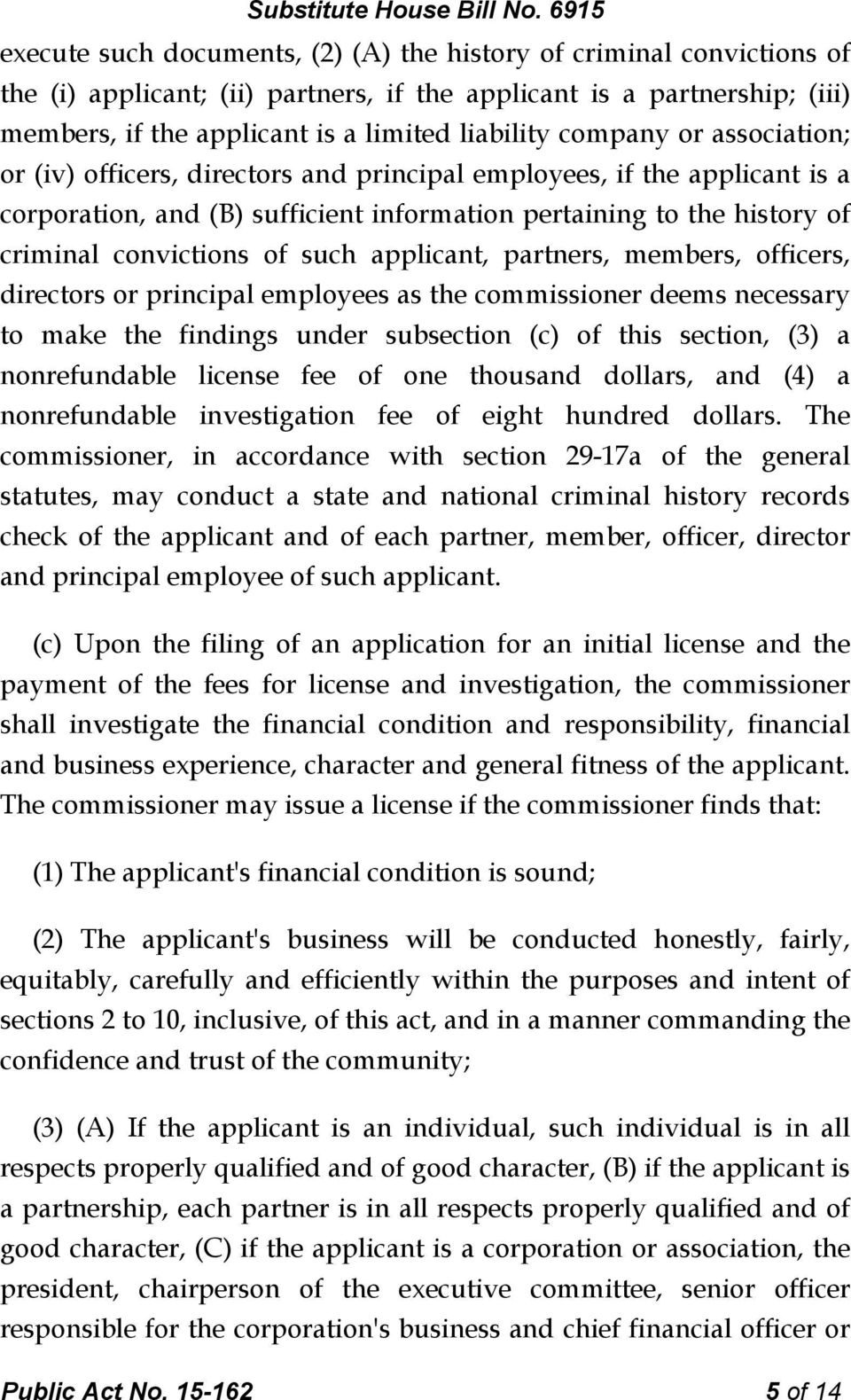 such applicant, partners, members, officers, directors or principal employees as the commissioner deems necessary to make the findings under subsection (c) of this section, (3) a nonrefundable