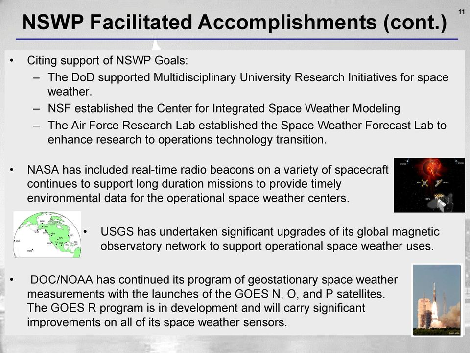 NASA has included real-time radio beacons on a variety of spacecraft and continues to support long duration missions to provide timely space environmental data for the operational space weather