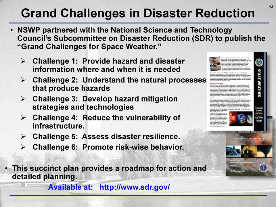 13 Challenge 1: Provide hazard and disaster information where and when it is needed Challenge 2: Understand the natural processes that produce hazards Challenge 3: