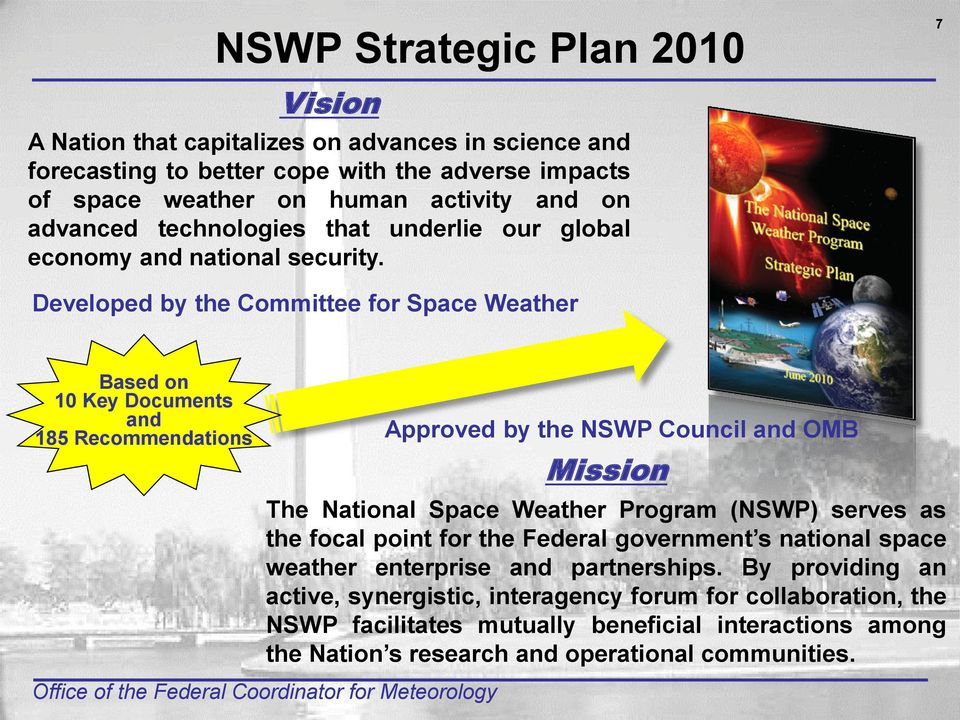 Developed by the Committee for Space Weather Based on 10 Key Documents and 185 Recommendations Approved by the NSWP Council and OMB Mission The National Space Weather Program (NSWP)