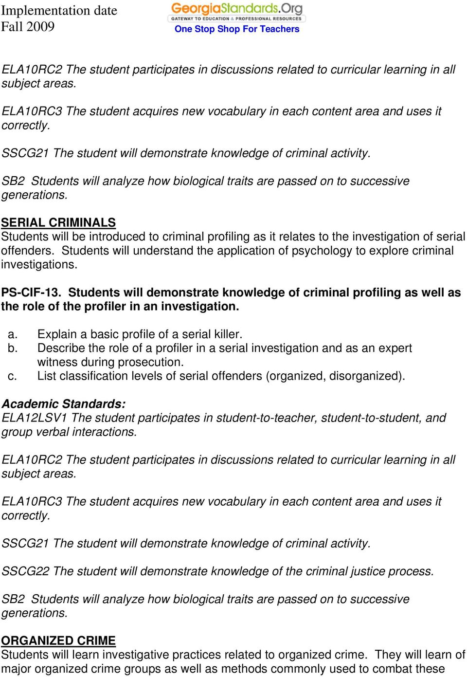 SERIAL CRIMINALS Students will be introduced to criminal profiling as it relates to the investigation of serial offenders.