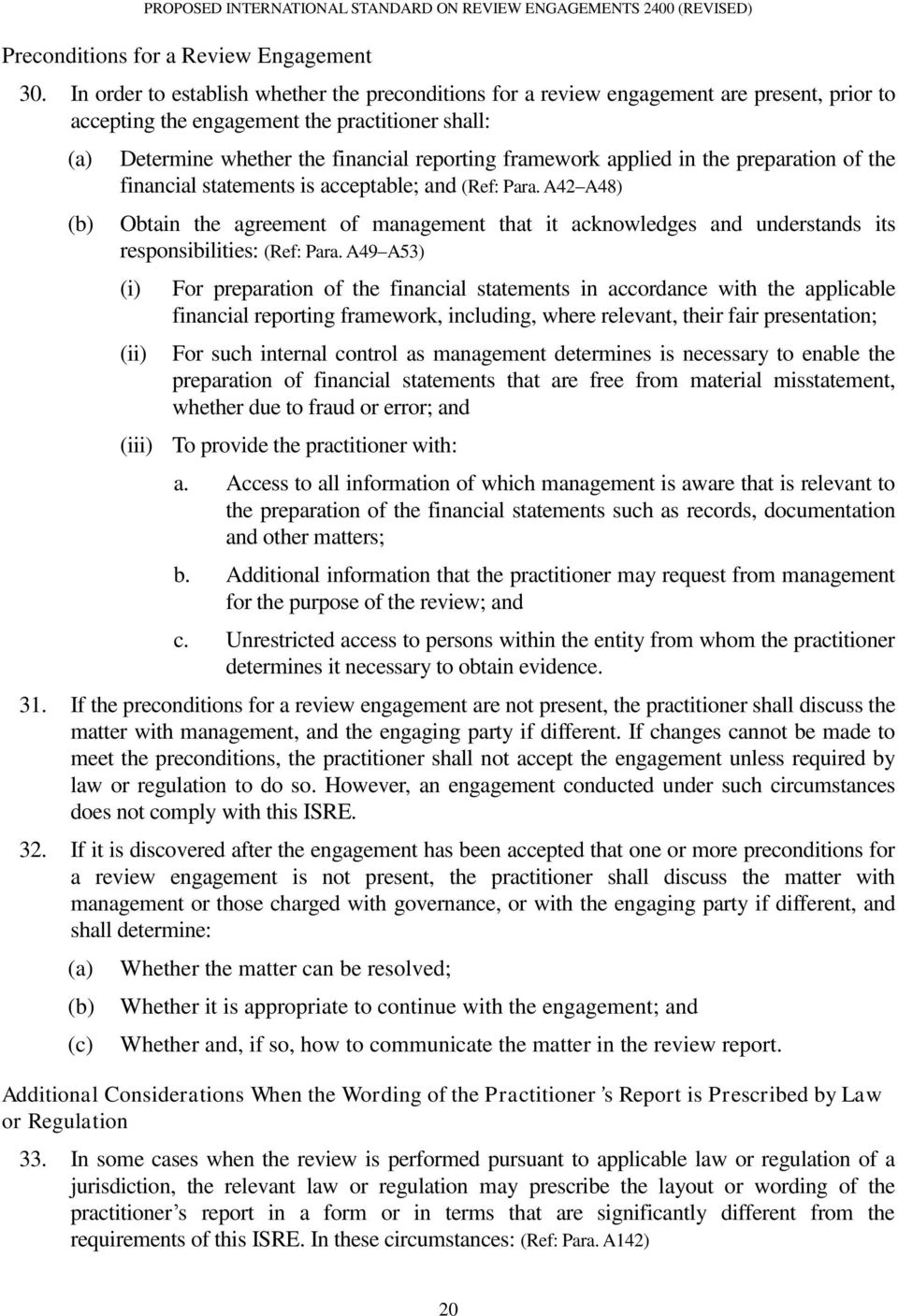 applied in the preparation of the financial statements is acceptable; and (Ref: Para. A42 A48) Obtain the agreement of management that it acknowledges and understands its responsibilities: (Ref: Para.