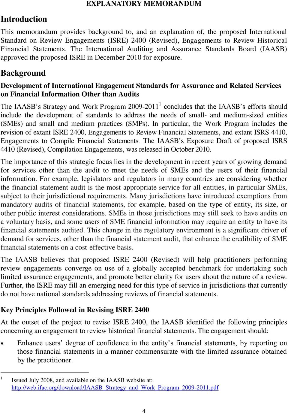 Background Development of International Engagement Standards for Assurance and Related Services on Financial Information Other than Audits The IAASB s Strategy and Work Program 2009-2011 1 concludes