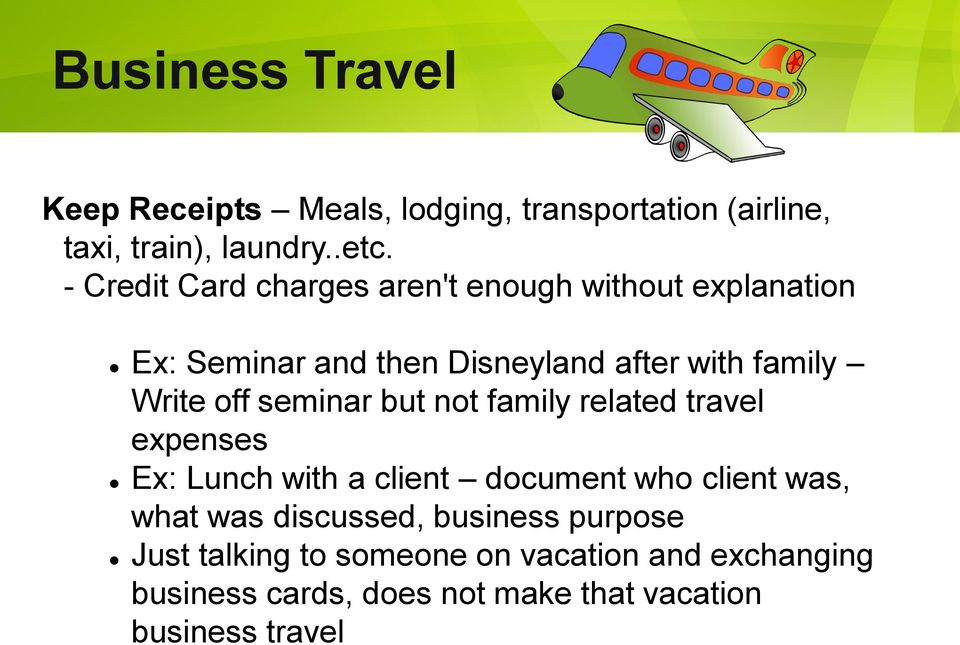 off seminar but not family related travel expenses Ex: Lunch with a client document who client was, what was