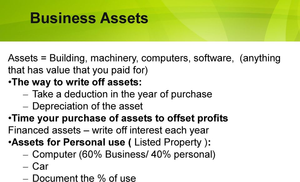 asset Time your purchase of assets to offset profits Financed assets write off interest each year
