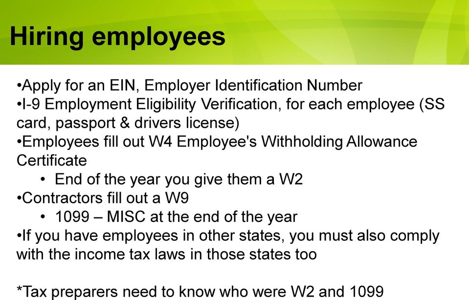 of the year you give them a W2 Contractors fill out a W9 1099 MISC at the end of the year If you have employees in