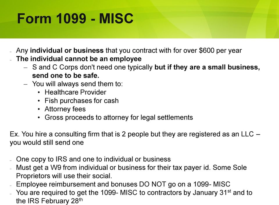 You hire a consulting firm that is 2 people but they are registered as an LLC you would still send one One copy to IRS and one to individual or business Must get a W9 from individual or business