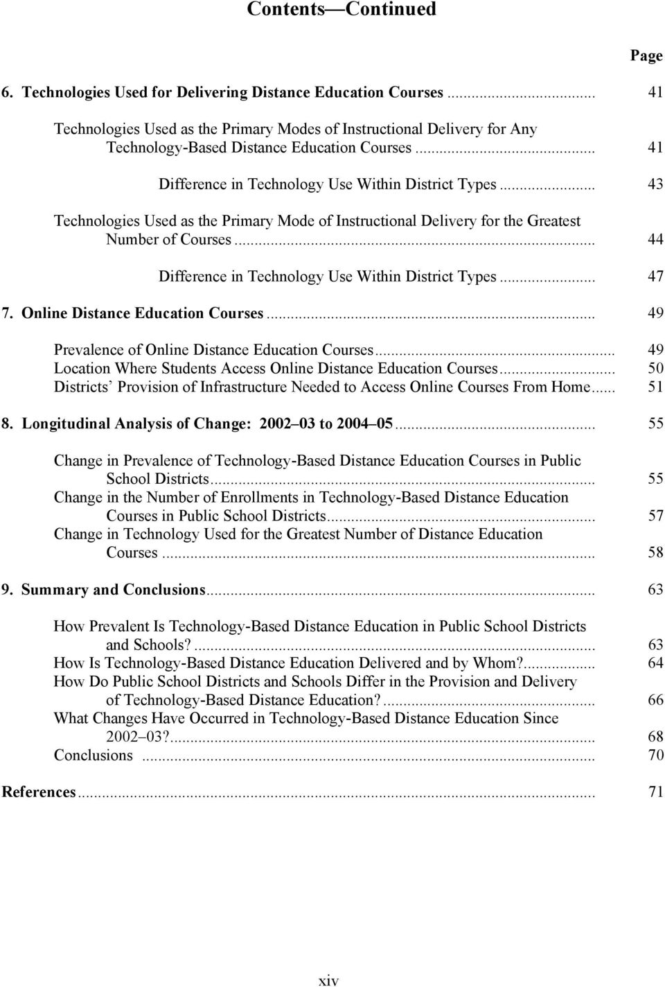 .. 43 Technologies Used as the Primary Mode of Instructional Delivery for the Greatest Number of Courses... 44 Difference in Technology Use Within District Types... 47 7.