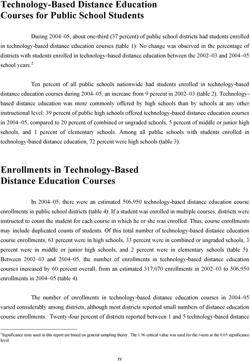 2 Ten percent of all public schools nationwide had students enrolled in technology-based distance education courses during 2004 05, an increase from 9 percent in 2002 03 (table 2).