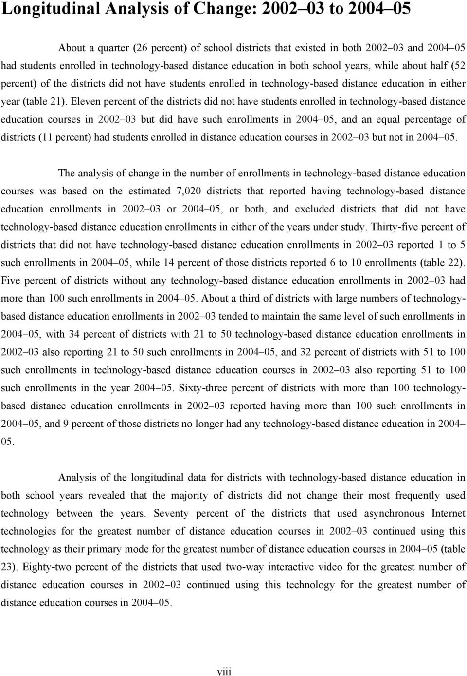 Eleven percent of the districts did not have students enrolled in technology-based distance education courses in 2002 03 but did have such enrollments in 2004 05, and an equal percentage of districts