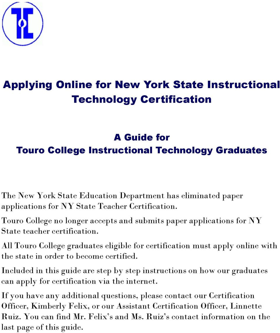 All Touro College graduates eligible for certification must apply online with the state in order to become certified.