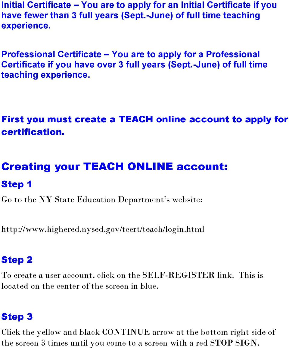 First you must create a TEACH online account to apply for certification. Creating your TEACH ONLINE account: Step 1 Go to the NY State Education Department s website: http://www.highered.nysed.
