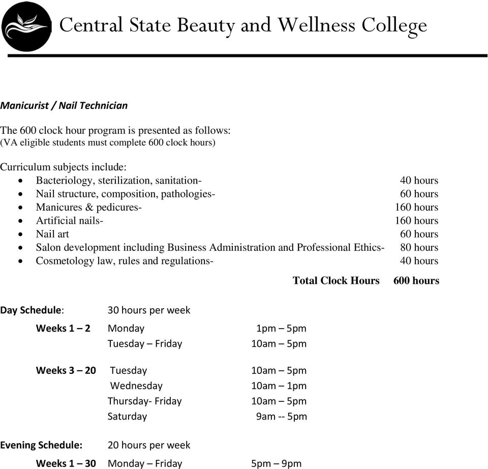 development including Business Administration and Professional Ethics- 80 hours Cosmetology law, rules and regulations- 40 hours Day Schedule: 30 hours per week Weeks