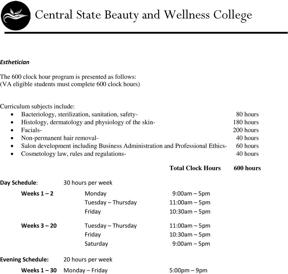 Business Administration and Professional Ethics- 60 hours Cosmetology law, rules and regulations- 40 hours 600 hours Day Schedule: 30 hours per week Weeks 1 2