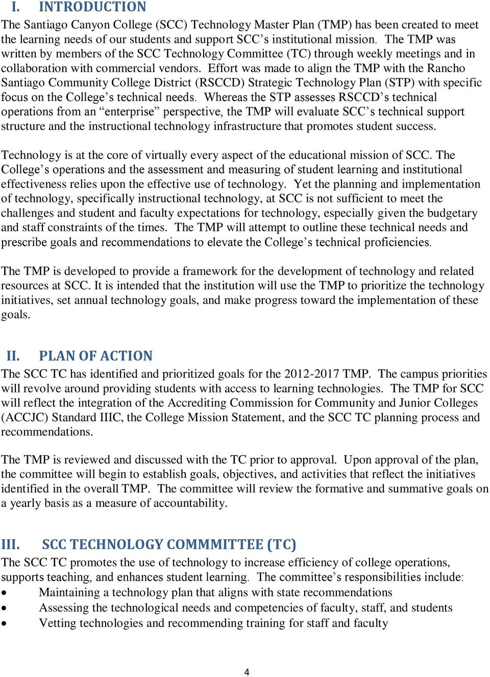 Effort was made to align the TMP with the Rancho Santiago Community College District (RSCCD) Strategic Technology Plan (STP) with specific focus on the College s technical needs.