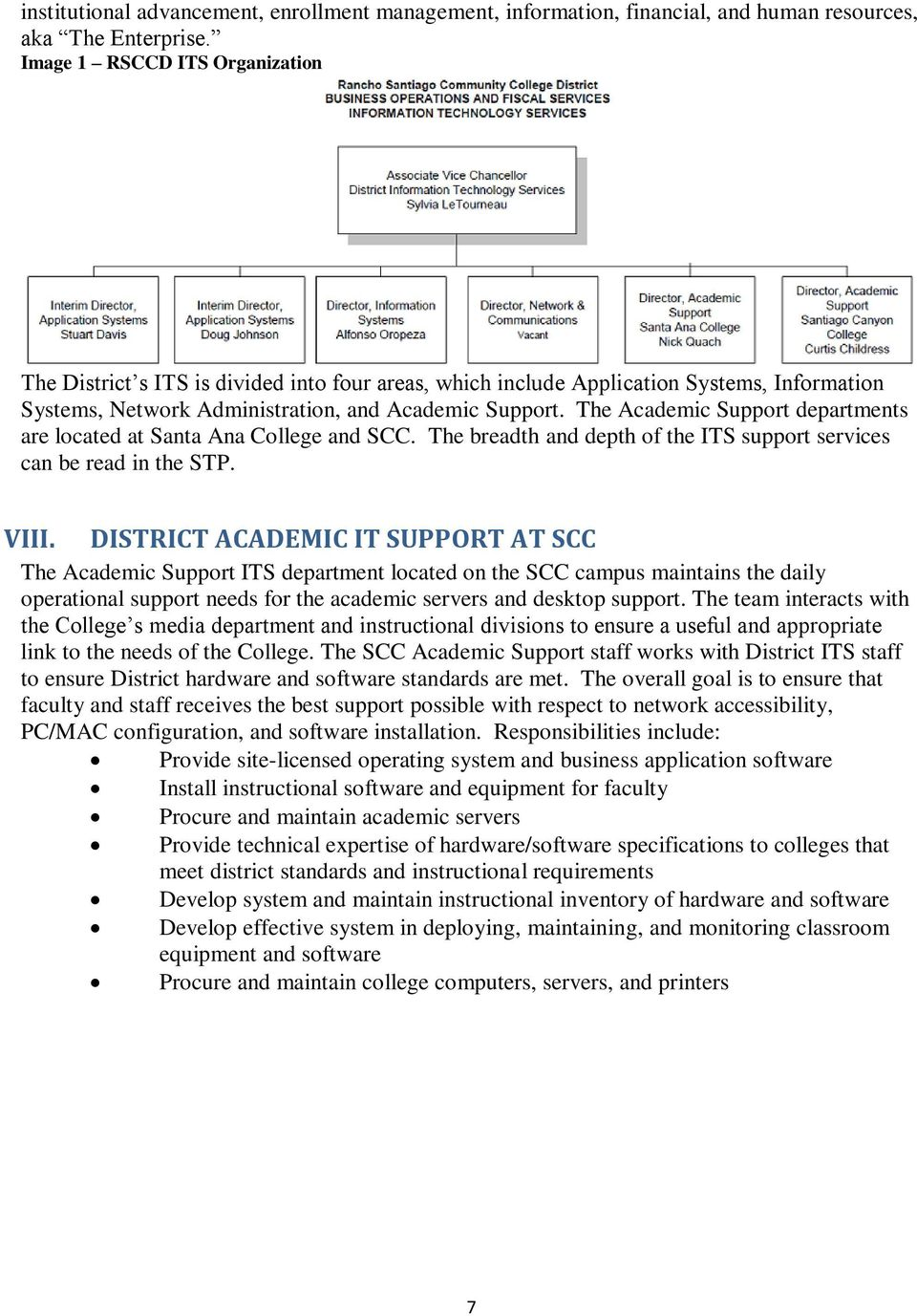 The Academic Support departments are located at Santa Ana College and SCC. The breadth and depth of the ITS support services can be read in the STP. VIII.